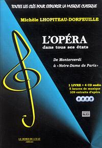 Lhopiteau-Dorfeuille, Mich�le : Toutes les Cl�s pour Explorer la Musique Classique : L'Op�ra dans tous ses Etats
