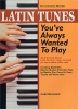 LATIN TUNES YOU'VE ALWAYS WANTED TO PLAY PIANO