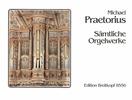 Praetorius, Michael : Sämtliche Orgelwerke