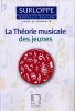 La Théorie musicale des jeunes Nouvelle Edition (Surloppe, Marguerite / Simonin-Fessard, Christine)=