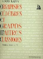 Raffy, Louis : Organistes Célèbres et Grands Maîtres de l